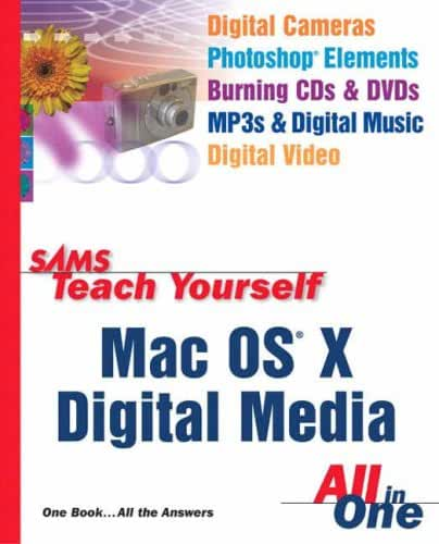 Sams Teach Yourself Mac OS X Digital Media All In One with            Sams Teach Yourself Internet and Web Basics All in One with           Office Productivity and Windows XP Computer Basics