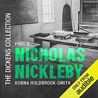 Part 6 (Nicholas Nickleby)     The Dickens Collection: Original Audio Show              By:                                                                                                                                 Charles Dickens                               Narrated by:                                                                                                                                 Kobna Holdbrook-Smith                      Length: 1 hr and 50 mins     27 ratings     Overall 4.6