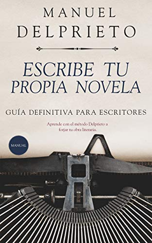 Escribe tu propia novela: (Método Delprieto) de MANUEL DELPRIETO