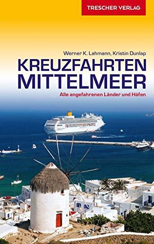 Reiseführer Kreuzfahrten Mittelmeer: Alle angefahrenen Länder und Häfen (Trescher-Reiseführer)