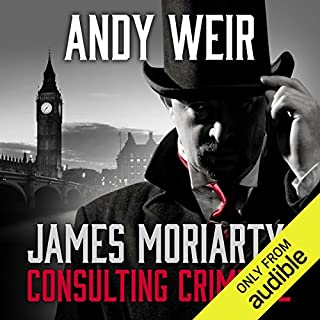 James Moriarty, Consulting Criminal                   Written by:                                                                                                                                 Andy Weir                               Narrated by:                                                                                                                                 Graeme Malcolm                      Length: 1 hr and 10 mins     61 ratings     Overall 4.5