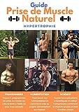 Le Guide de la prise de MUSCLE naturel  'Livre de musculation': Hypertrophie