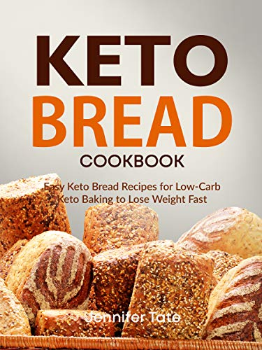 Keto Bread Cookbook: Easy Keto Bread Recipes for Low-Carb Keto Baking to Lose Weight Fast. Low-Carb Bread Recipes (Keto Cookbook Book 3)