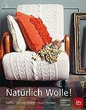 Natürlich Wolle!: Färben - Spinnen - Weben - Filzen - Stricken - Brunhilde Bross-Burkhardt