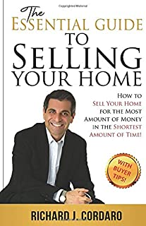 The Essential Guide to Selling Your Home: How to Sell Your Home for the Most Amount of Money in the Shortest Amount of Time!