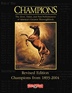 Champions: The Lives, Times, and Past Performances of America's Greatest Thoroughbreds, Revised Edition