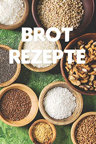 Brot Rezepte: Notizbuch für alle Hobbyköchinnen und Hobbyköche, die gerne Brot backen | zum Sammeln von Brotrezepten | für Bäcker, Bäckerinnen und alle, die gerne essen