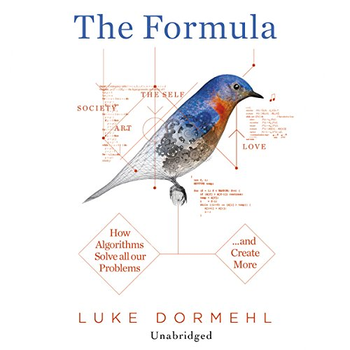 The Formula     How Algorithms Solve all our Problems…and Create More              By:                                                                                                                                 Luke Dormehl                               Narrated by:                                                                                                                                 Daniel Weyman                      Length: 7 hrs and 26 mins     425 ratings     Overall 4.0