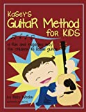 Kasey's Guitar Method for Kids: A Fun And Engaging Way for Children to Learn Guitar