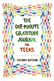 The One-Minute Gratitude Journal for Teens: Simple Journal to Increase Gratitude and Happiness