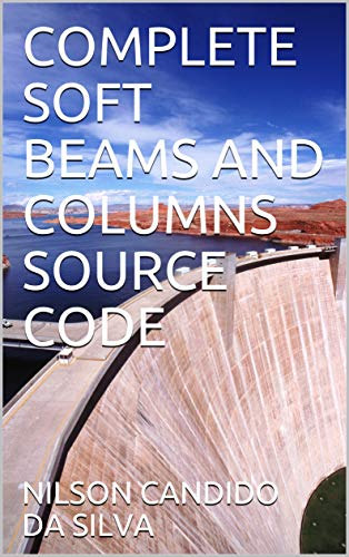 COMPLETE SOFT BEAMS AND COLUMNS SOURCE CODE (English Edition)