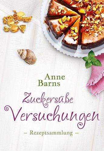 Barns, Anne - Zuckersuesse Versuchungen - Rezeptsammlung