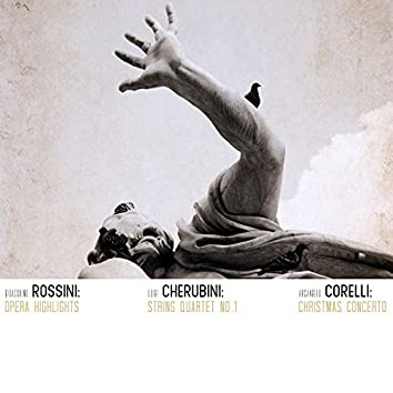 Gioacchino Rossini: Opera Highlights Luigi Cherubini: String Quartet No. 1 Arcangelo Corelli: Christmas Concerto