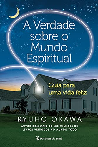 A Verdade sobre o Mundo Espiritual: Guia para uma vida feliz (Portuguese Edition)