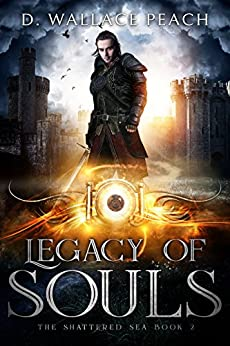 Legacy of Souls (The Shattered Sea Book 2) by [D. Wallace Peach]