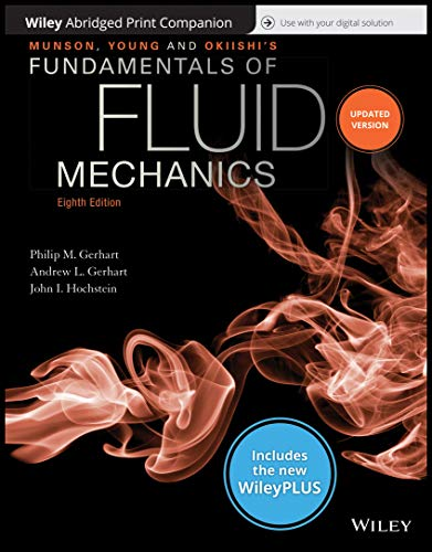 Compare Textbook Prices for Munson, Young and Okiishi's Fundamentals of Fluid Mechanics,  WileyPLUS NextGen Card with Abridged Loose-Leaf Print Companion Set 8 Edition ISBN 9781119499237 by Gerhart, Philip M.,Gerhart, Andrew L.,Hochstein, John I.