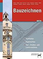 Bauzeichnen: Architektur, Ingenieurbau, Tief-, Strassen- und Landschaftsbau