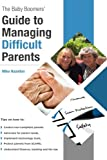 The Baby Boomers' Guide to Managing Difficult Parents: 50 Tips on how to manage your parents care. Topics include medical, legal and banking. Included are tips on avoiding scams.