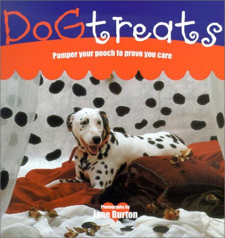 Dog Treats: Pamper Your Pooch to Prove You Care: Practical Projects to Pamper Your Pooch That Prove You Care