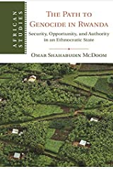 The Path to Genocide in Rwanda: Security, Opportunity, and Authority in an Ethnocratic State (African Studies Book 152) Kindle Edition