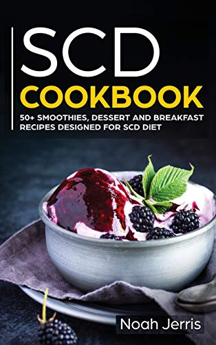 SCD Cookbook: 50+ Smoothies, Dessert and Breakfast Recipes Designed for SCD Diet
