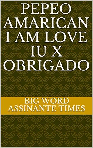 PEPEO AMARICAN I AM LOVE IU X OBRIGADO (English Edition)