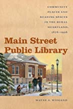 Main Street Public Library: Community Places and Reading Spaces in the Rural Heartland, 1876-1956 (Iowa and the Midwest Experience)