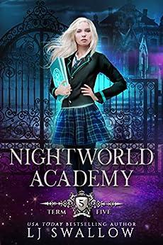 Nightworld Academy: Term Five by [LJ Swallow]