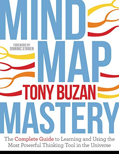 Mind Map Mastery: The Complete Guide to Learning and Using the Most Powerful Thinking: The Complete Guide to Learning and Using the Most Powerful Thinking Tool in the Universe