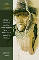 History, Abolition, and the Ever-Present Now in Antebellum American Writing (Oxford Studies in American Literary History)