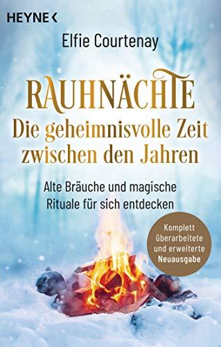 Rauhnächte: Die geheimnisvolle Zeit zwischen den Jahren (erweiterte Neuausgabe): Alte Bräuche und magische Rituale für sich entdecken