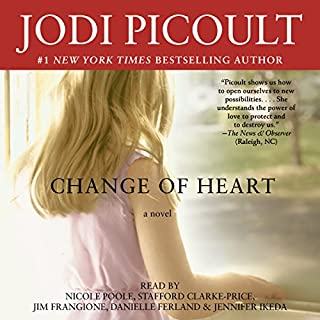 Change of Heart     A Novel              By:                                                                                                                                 Jodi Picoult                               Narrated by:                                                                                                                                 Jim Frangione,                                                                                        Stafford Clark-Price,                                                                                        Nicole Poole,                   and others                 Length: 15 hrs and 9 mins     131 ratings     Overall 4.5