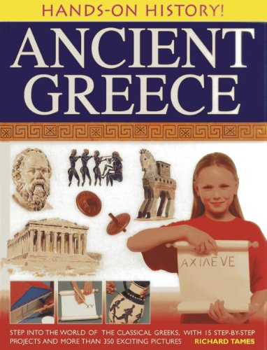 Hands-On History! Ancient Greece: Step into the world of the classical Greeks, with 15 step-by-step projects and 350 exc