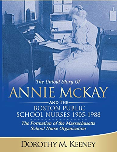 The Untold Story of ANNIE MCKAY and The Boston Public School Nurses 1905-1988: The Formation of the