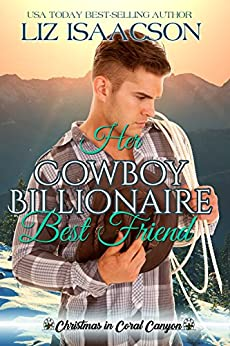 Her Cowboy Billionaire Best Friend: A Whittaker Brothers Novel (Christmas in Coral Canyon Book 1) by [Liz Isaacson]