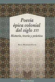 Poesía épica colonial del siglo XVI  historia teoría y práctica  Biblioteca Indiana   Spanish Edition