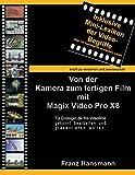 Von der Kamera zum fertigen Film mit Magix Video Pro X8: Für Einsteiger, die ihre Videofilme gekonnt bearbeiten und präsentieren wollen. (German Edition)
