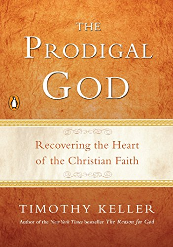 Prodigal God, The: Recovering the Heart of the Christian Faith
