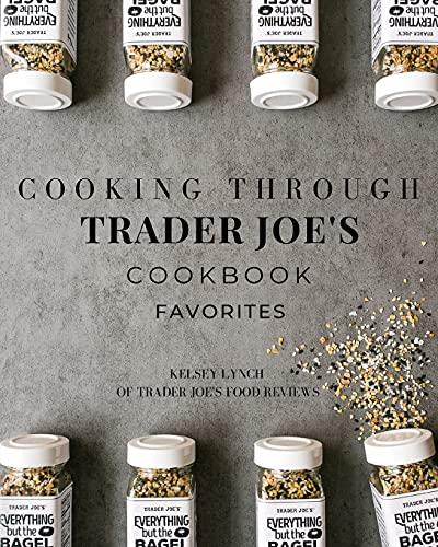 Cooking Through Trader Joe's Cookbook Favorites (Cooking Through Trader Joe's (Unofficial Trader Joe's Cookbooks/Not affiliated with Trader Joe's))