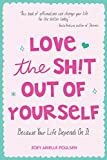 Love the Sh!t Out of Yourself: Because Your Life Depends On It (Daily Positive Thoughts and Affirmations for Women, for Fans of You Are a Badass and Badass Affirmations)