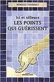 Ici et ailleurs - Les Points qui guérissent - Mosaïque-Santé - 01/02/2011