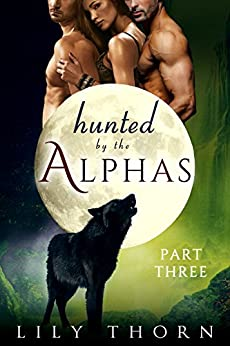 Hunted by the Alphas: Part Three (BBW Werewolf Menage Paranormal Romance) by [Lily Thorn]