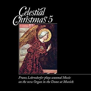 Celestial Christmas 5: Franz Lehrndorfer Plays Seasonal Music on the New Organ in the Dome at Munich