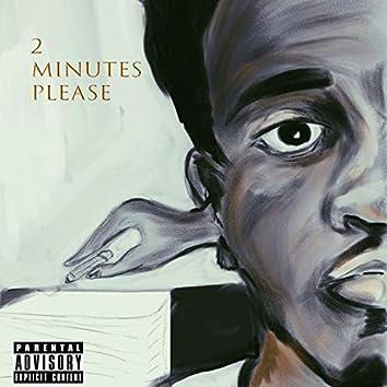 2 Minutes Please