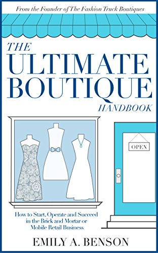 The Ultimate Boutique Handbook: How to Start a Brick and Mortar or Mobile Retail Business (English Edition)