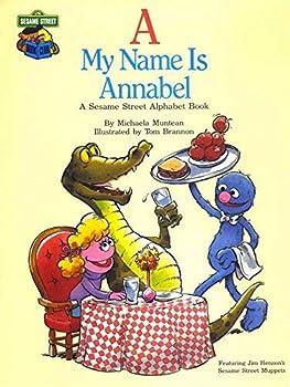 A, my name is Annabel: A Sesame Street alphabet book - Book  of the Sesame Street Book Club