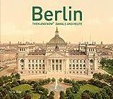 Berlin Then and Now: Damals und Heute [Idioma Inglés]