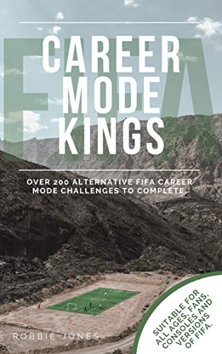 FIFA Career Mode Kings: Over 200 FIFA Career Mode Challenges (English Edition)