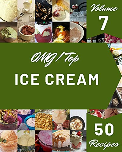 OMG! Top 50 Ice Cream Recipes Volume 7: A Ice Cream Cookbook for Your Gathering (English Edition)