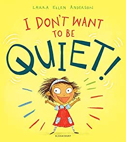 I Don't Want to Be Quiet! by [Laura Ellen Anderson]